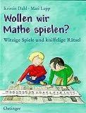 Wollen wir Mathe spielen?: Witzige Spiele und kniffelige Rätsel