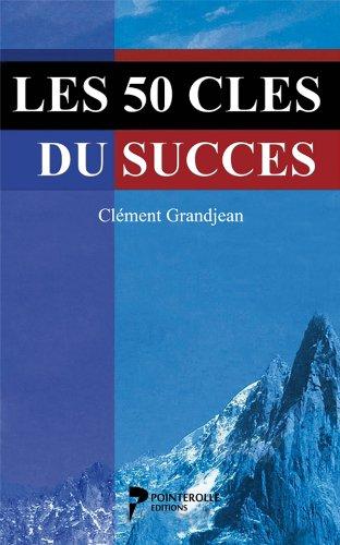 Les 50 cles du succes par Clément Grandjean