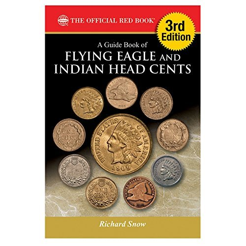 A Guide Book of Flying Eagle and Indian Head Cents, 3rd Edition by Richard Snow (2016-09-27)