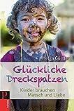 Glückliche Dreckspatzen: Kinder brauchen Matsch und Liebe - Helga Gürtler