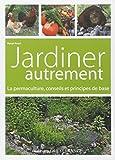 Jardiner autrement - La permaculture, conseils et principes de base