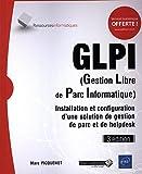 GLPI (Gestion Libre de Parc Informatique) Installation et configuration d'une solution de gestion de parc et de helpdesk (3e édition)