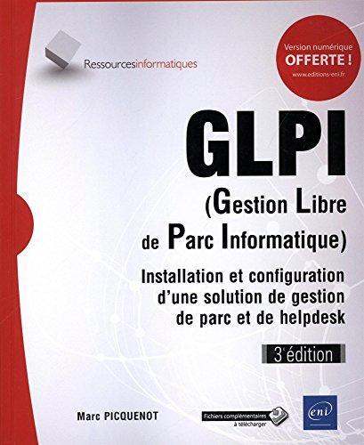 GLPI (Gestion Libre de Parc Informatique) - Installation et configuration d'une solution de gestion de parc et de helpdesk (3e édition) par Marc PICQUENOT