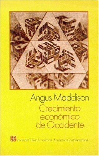 Crecimiento Econmico de Occidente: Experiencia Comparativa En Europa y Los Estados Unidos (Economa) por Angus Maddison