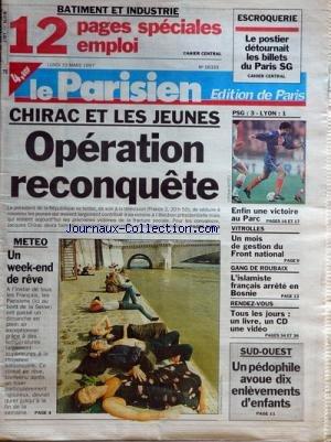 PARISIEN EDITION DE PARIS [No 16333] du 10/03/1997 - chirac et les jeunes - operation reconquete - sud-ouest - un pedophile avoue 10 enlevements d'enfants - gang de roubaix - l'islamiste francais arrete en bosnie - vitrolles - un mois de gestion du f.n foot - psg et lyon escroquerie - le postier detournait les billets du psg
