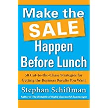 Make the Sale Happen Before Lunch: 50 Cut-to-the-Chase Strategies for Getting the Business Results You Want (PAPERBACK) by Stephan Schiffman (2011-12-22)