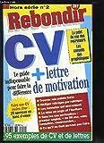Rebondir, Hors-Série N°2 : CV + Lettre de Motivation. Le guide indispensable pour faire la différence - Le point de vue des recruteurs - Les conseils des graphologues....