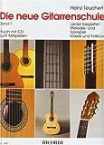 Die neue Gitarrenschule, Band 1: Lieder begleiten Melodie- und Solospiel, Klassik und Folklore