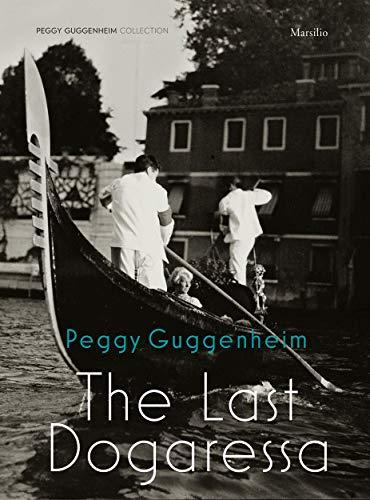 Peggy Guggenheim. L'ultima dogaressa. Ediz. inglese di K. P. B. Vail,V. Greene