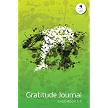 Gratitude Journal Child Book 5-7: An Inspirational Notebook to Practise Daily Gratitude For Children Aged 5 to 7 at Home: Volume 2 (Gratitude at Home Series)