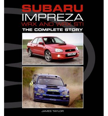 subaru-impreza-wrx-and-wrx-sti-the-complete-story-by-author-james-taylor-february-2013