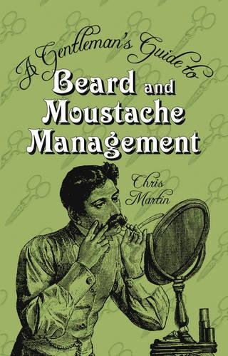 A Gentleman's Guide to Beard and Moustache Management par Chris Martin