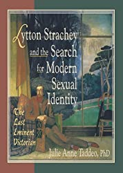 Lytton Strachey and the Search for Modern Sexual Identity: The Last Eminent Victorian