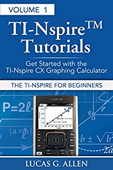 The TI-Nspire for Beginners (TI-Nspire (TM) Tutorials: Getting Started With the Book 1) (English Edition) par [Allen, Lucas]