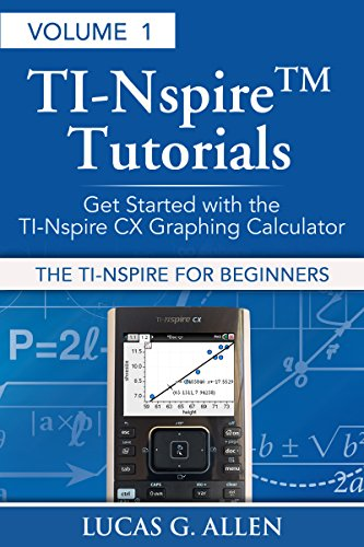 the-ti-nspire-for-beginners-ti-nspire-tm-tutorials-getting-started-with-the-book-1-english-edition