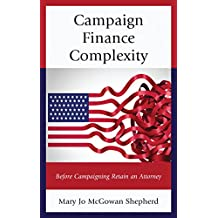 Campaign Finance Complexity: Before Campaigning Retain an Attorney (English Edition)