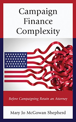 Campaign Finance Complexity: Before Campaigning Retain an Attorney