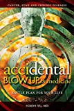 AcciDental Blow Up in Medicine: Battle Plan for Your Life