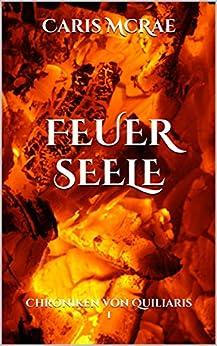 FeuerSeele: Chroniken von Quiliaris 1 von [McRae, Caris]