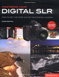 Mastering Your Digital SLR (revised edition): How to Get the Most Out of Your Digital Camera