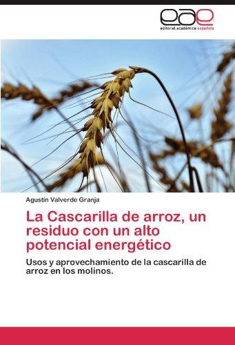 La Cascarilla de Arroz, Un Residuo Con Un Alto Potencial Energetico por Agust N. Valverde Granja