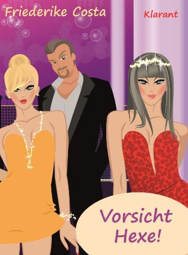 Vorsicht Hexe! Turbulenter, spritziger Roman nur für Frauen... (Friederike Costa Liebesroman 6)