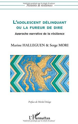 L'adolescent délinquant ou la fureur de dire: Approche narrative de la résilience par Marine Halleguen