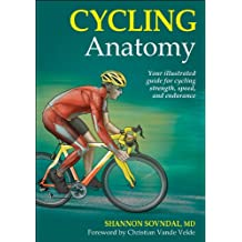 Cycling Anatomy: Your Illustrated Guide for Cycling Strength, Speed, and Endurance
