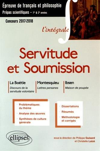 L'Intégrale Servitude et Soumission La Boétie Montesuieu Ibsen Prépas Scientifiques 2017-2018 par Philippe Guisard, Christelle Laizé
