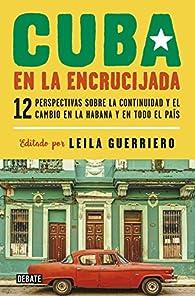 Cuba en la encrucijada par Leila Guerriero