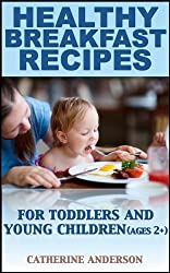 Healthy Breakfast Recipes for Toddlers and Young Children (Ages 2+) (Healthy Recipes for Toddlers and Young Children Book 1)