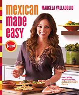 Mexican Made Easy: Everyday Ingredients, Extraordinary Flavor (English Edition) de [Valladolid
