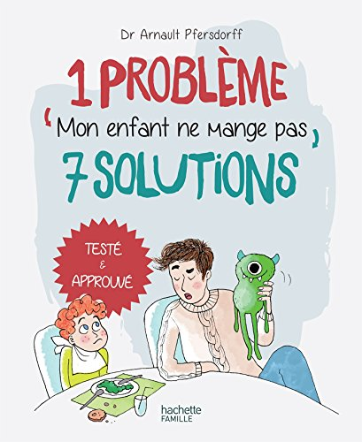1 problème 7 solutions : Mon enfant ne mange pas par Arnault Pfersdorff