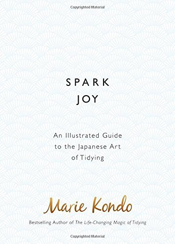 Spark Joy: An Illustrated Guide to the Japanese Art of Tidying by Marie Kondo (2016-01-07)