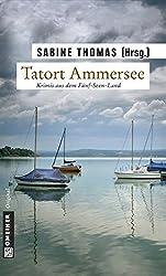 Tatort Ammersee: 9 Kriminalgeschichten vom Ammersee. Krimis aus dem Fünf-Seen-Land (Kriminalromane im GMEINER-Verlag)