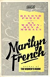Beyond Power: On Women, Men and Morals (Abacus Books) by Marilyn French (1987-01-15)