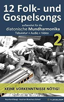 12 Folk- und Gospelsongs 2, aufbereitet für die diatonische Mundharmonika: Tabulatur + Audio + Video (Harmonica Songbooks 6)