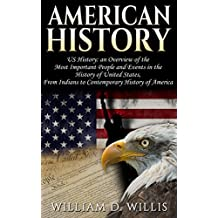 "American History: US History: An Overview of the Most Important People & Events. The History of United States: From Indians, to ""Contemporary"" History ... Indians, New York Book 1) (English Edition)"