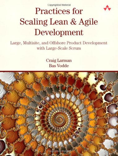 Practices for Scaling Lean & Agile Development: Large, Multisite, and Offshore Product Development with Large-Scale Scrum (Agile Software Development Series)