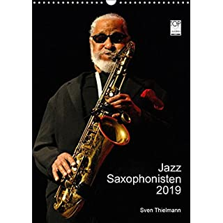 Jazz Saxophonisten 2019 (Wandkalender 2019 DIN A3 hoch): Bewegende Portraits berühmter Bläser (Monatskalender, 14 Seiten ) (CALVENDO Kunst)