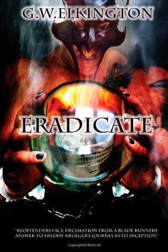 Eradicate: Eradicate Reoffenders face decimation from a Blade Runners answer to Freddy Krueger's journey into Inception