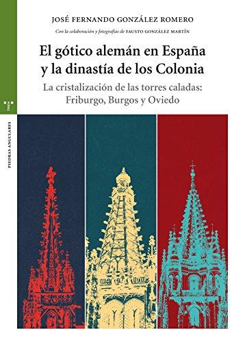 El Gótico Alemán En España Y La Dinastía De Los Colonia (Estudios Históricos La Olmeda)