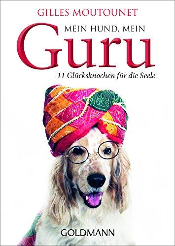 Mein Hund, mein Guru: 11 Glücksknochen für die Seele