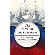 The Flying Dutchman: A retelling of Wagner's opera