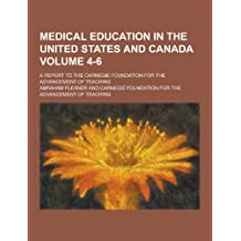 Medical Education in the United States and Canada; A Report to the Carnegie Foundation for the Advancement of Teaching Volume 4-6