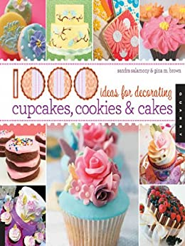1,000 Ideas for Decorating Cupcakes, Cookies & Cakes di [Salamony, Sandra, Brown, Gina M.]