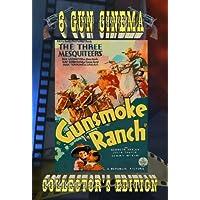 Gunsmoke Ranch ~ The Three Mesquiteers ~ Collector's Edition by Ray Corrigan - Tucson Smith, Max Terhune - Lullaby Joslin Robert Livingston - Stony Brooke
