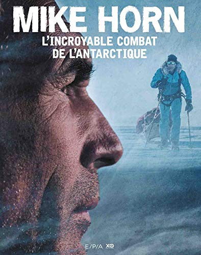 Mike Horn, l'incroyable combat de l'Antarctique