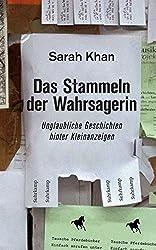 Das Stammeln der Wahrsagerin: Unglaubliche Geschichten hinter Kleinanzeigen. Recherchiert und erzählt von Sarah Khan (suhrkamp taschenbuch)