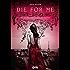 Die for me: Sei pronta a dare la vita per amore?